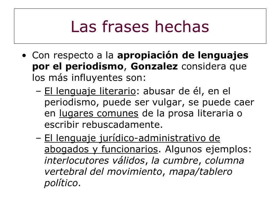 Las frases hechas Con respecto a la apropiación de lenguajes por el periodismo, Gonzalez considera que los más influyentes son:
