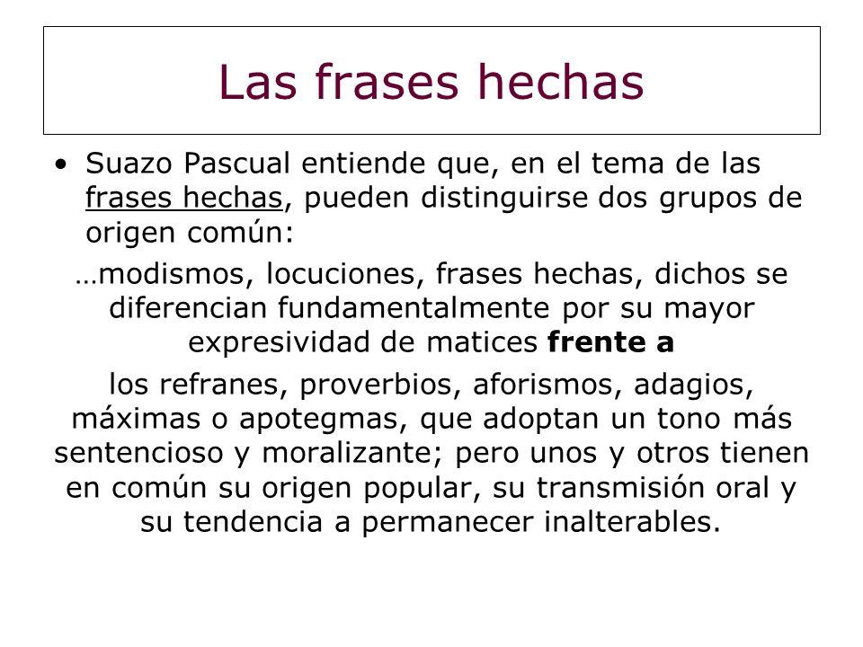 Las frases hechas Suazo Pascual entiende que, en el tema de las frases hechas, pueden distinguirse dos grupos de origen común:
