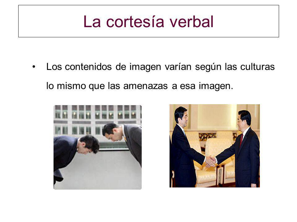 La cortesía verbal Los contenidos de imagen varían según las culturas lo mismo que las amenazas a esa imagen.