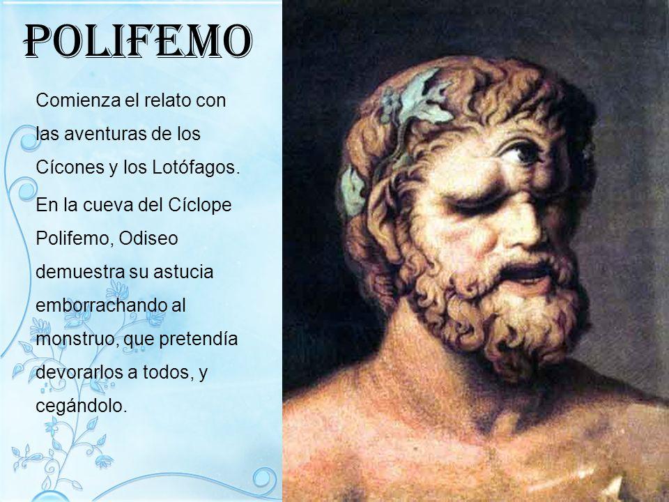 polifemo Comienza el relato con las aventuras de los Cícones y los Lotófagos.