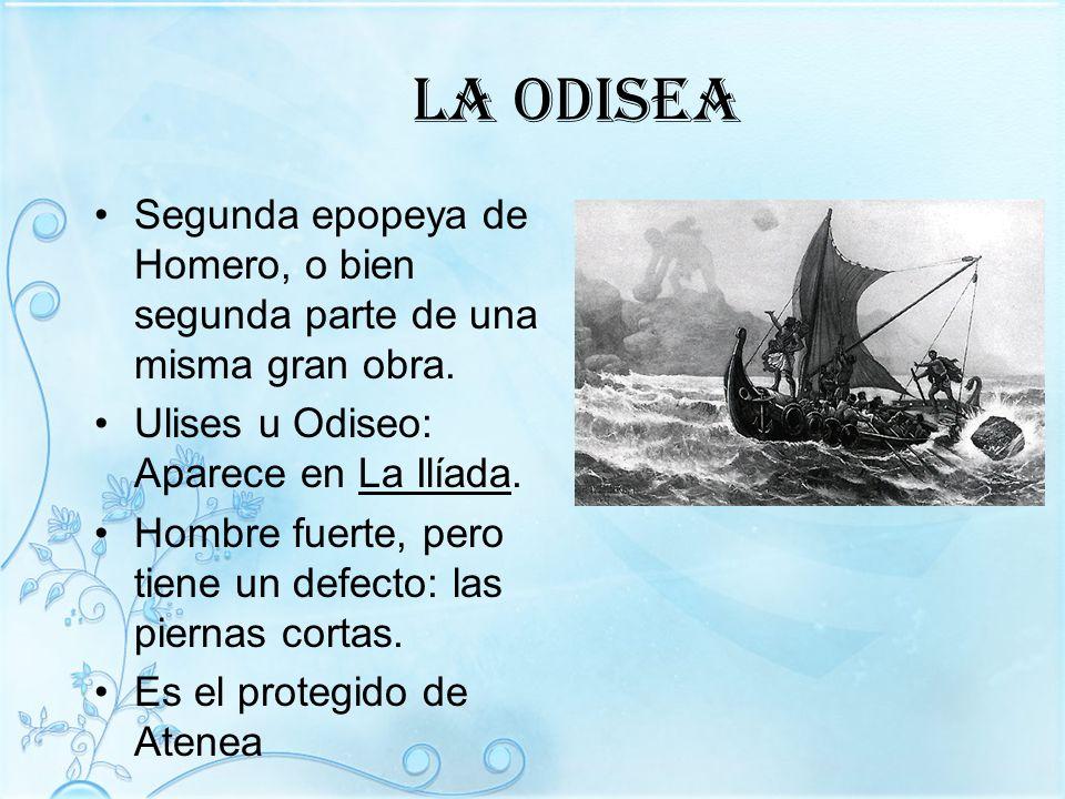 La Odisea Segunda epopeya de Homero, o bien segunda parte de una misma gran obra. Ulises u Odiseo: Aparece en La Ilíada.