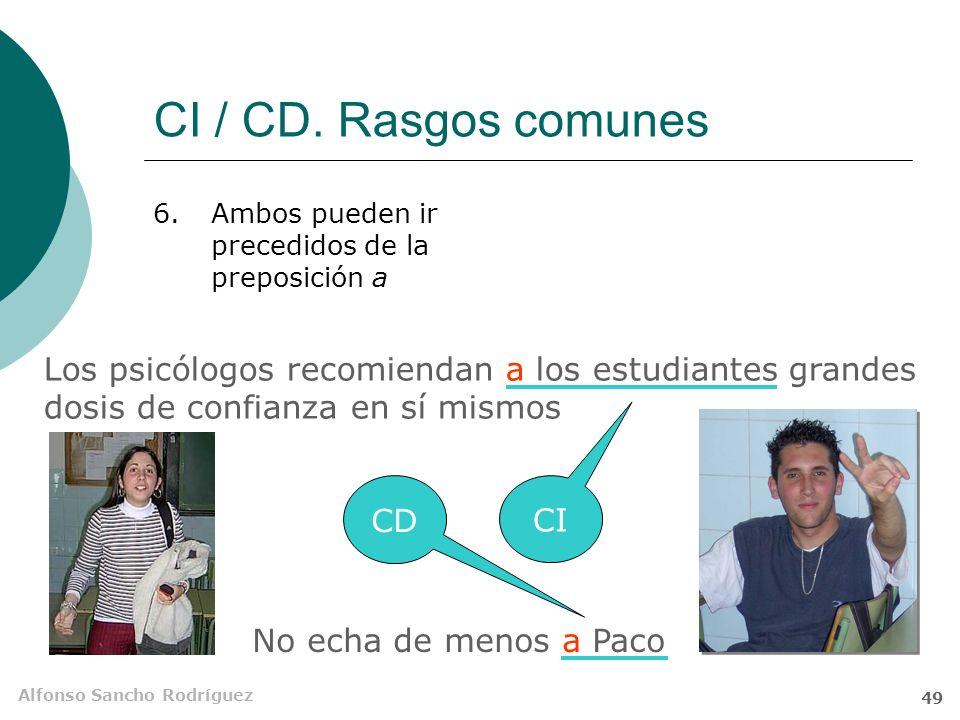 CI / CD. Rasgos comunes Ambos pueden ir precedidos de la preposición a.