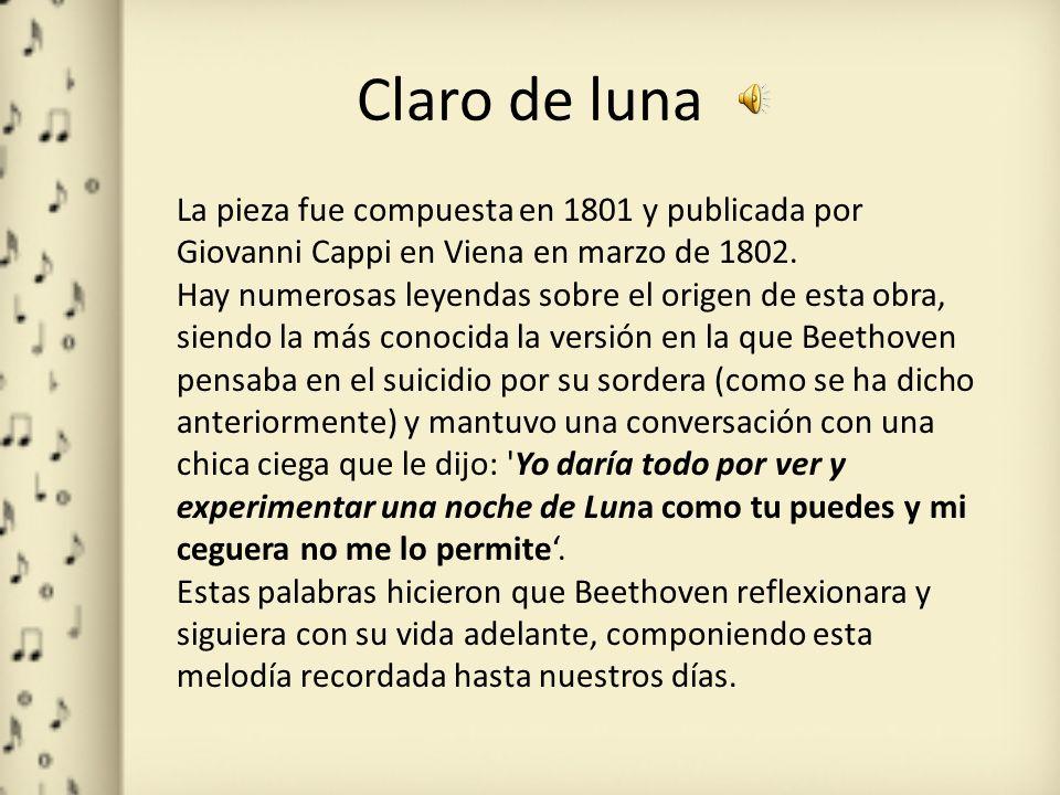 Claro de luna La pieza fue compuesta en 1801 y publicada por Giovanni Cappi en Viena en marzo de 1802.