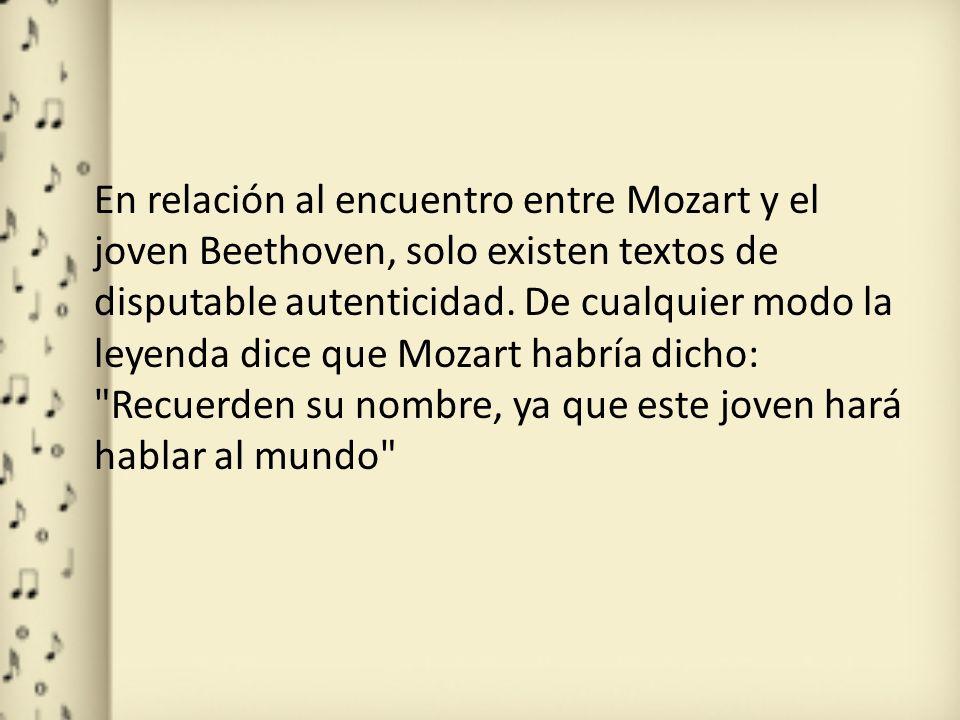 En relación al encuentro entre Mozart y el joven Beethoven, solo existen textos de disputable autenticidad.