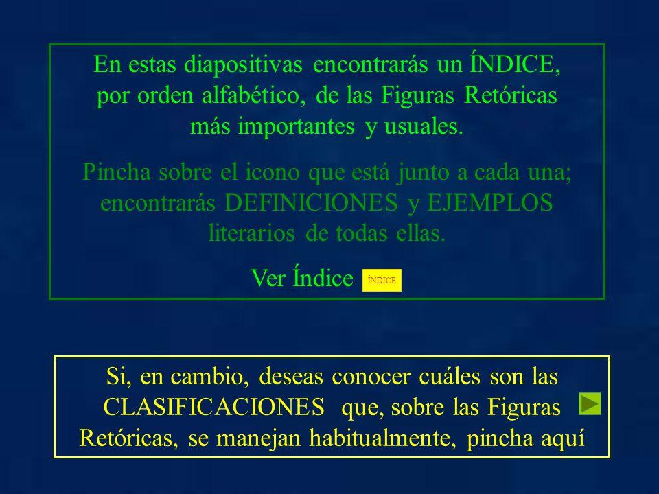 En estas diapositivas encontrarás un ÍNDICE, por orden alfabético, de las Figuras Retóricas más importantes y usuales.