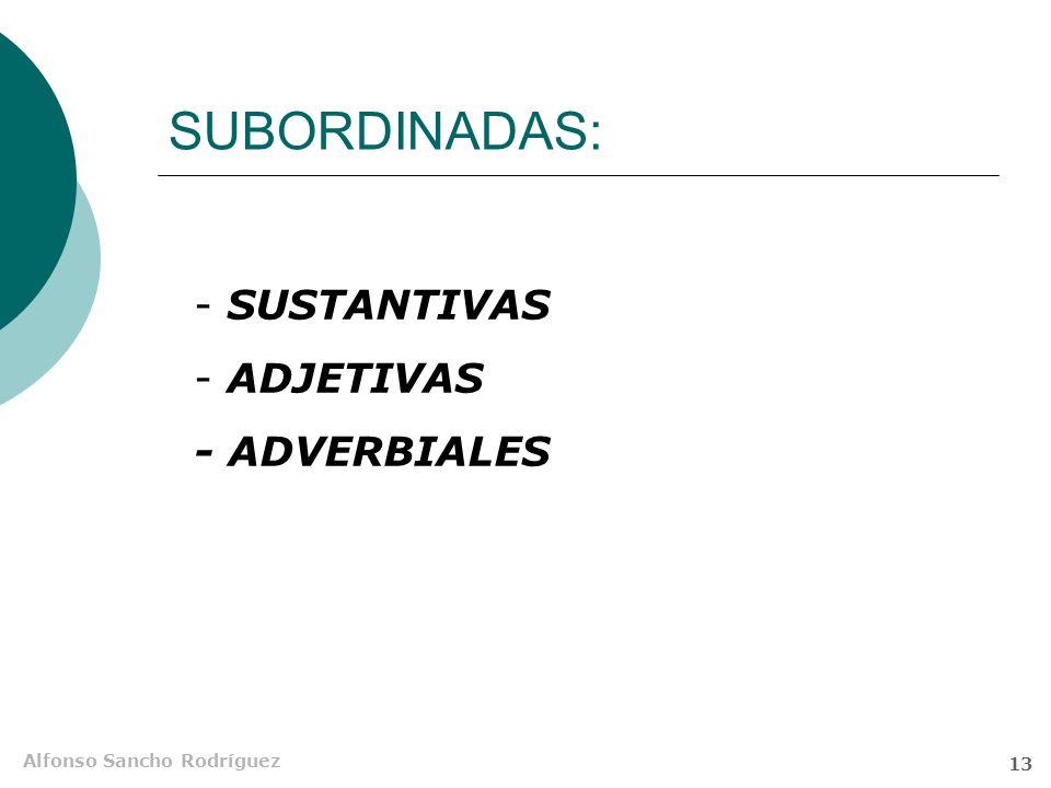 SUBORDINADAS: SUSTANTIVAS ADJETIVAS - ADVERBIALES