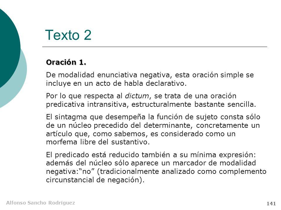Texto 2 Oración 1. De modalidad enunciativa negativa, esta oración simple se incluye en un acto de habla declarativo.