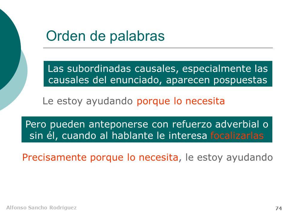 Orden de palabras Las subordinadas causales, especialmente las causales del enunciado, aparecen pospuestas.