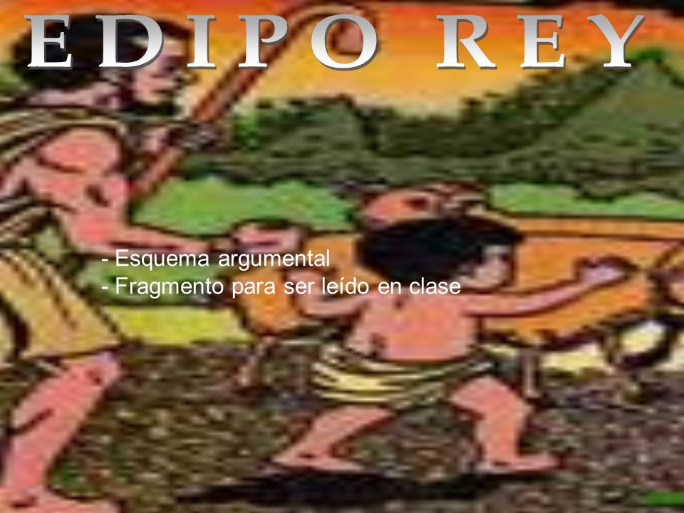 EDIPO REY - Esquema argumental - Fragmento para ser leído en clase