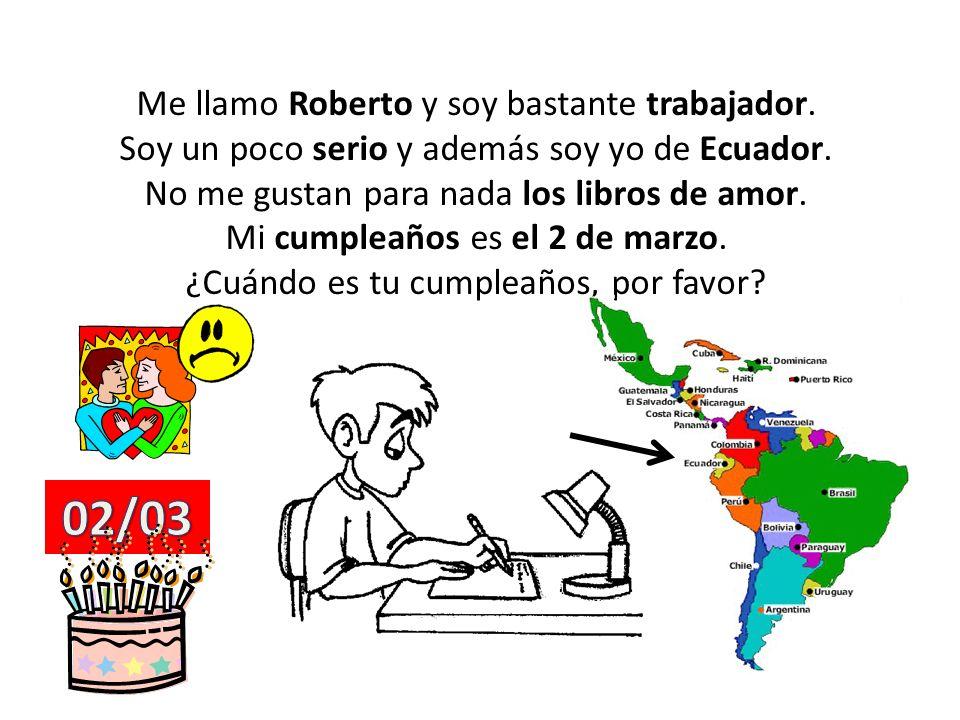 02/03 Me llamo Roberto y soy bastante trabajador.