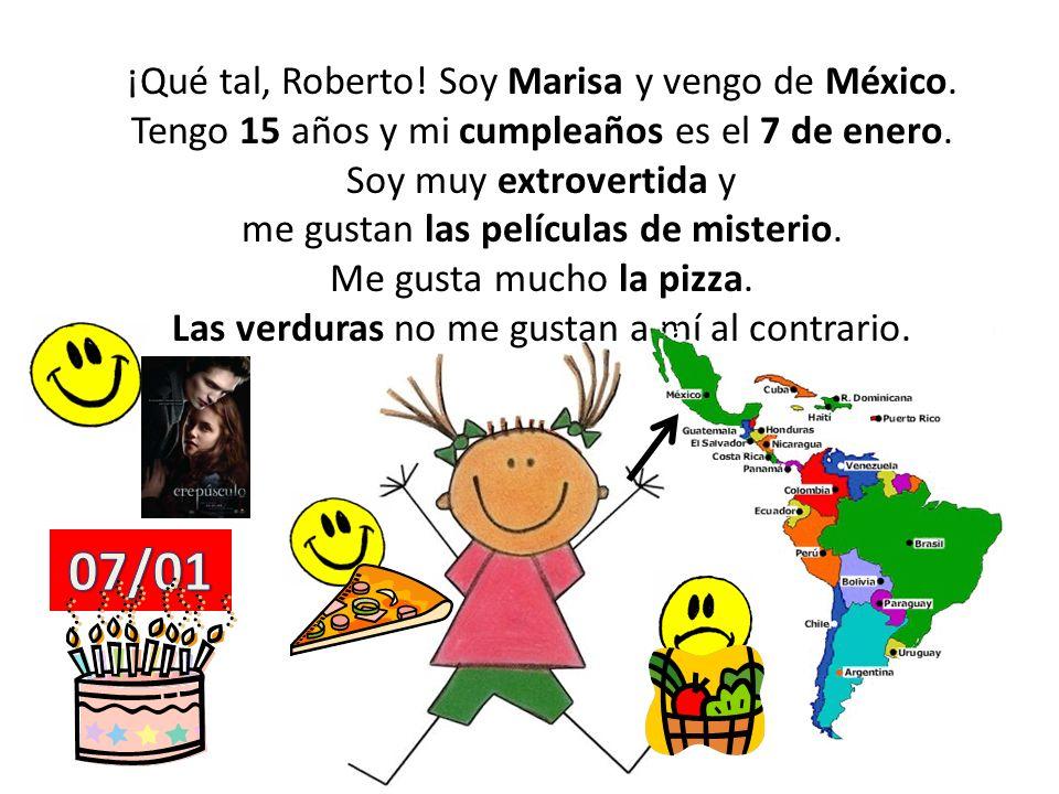 07/01 ¡Qué tal, Roberto! Soy Marisa y vengo de México.