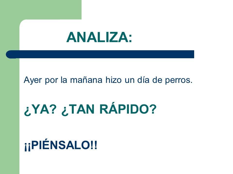 ¿YA ¿TAN RÁPIDO ANALIZA: ¡¡PIÉNSALO!!