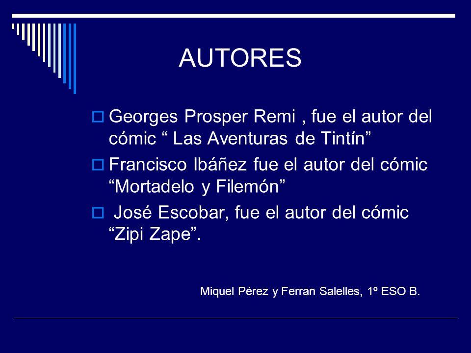 AUTORES Georges Prosper Remi , fue el autor del cómic Las Aventuras de Tintín Francisco Ibáñez fue el autor del cómic Mortadelo y Filemón