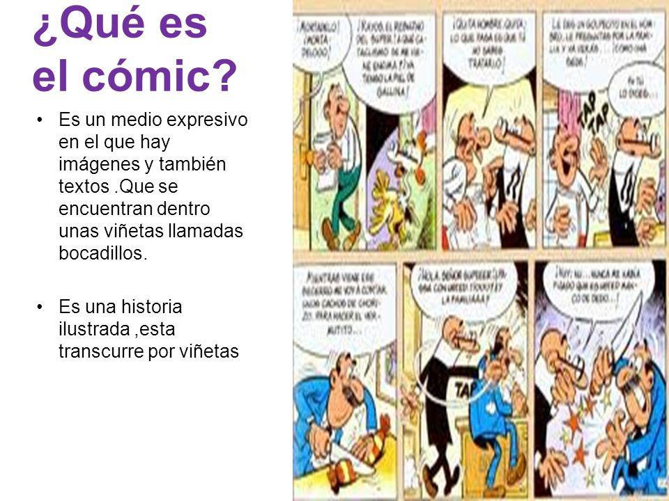 ¿Qué es el cómic Es un medio expresivo en el que hay imágenes y también textos .Que se encuentran dentro unas viñetas llamadas bocadillos.