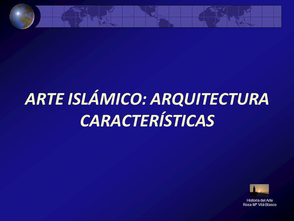 ARTE ISLÁMICO: ARQUITECTURA CARACTERÍSTICAS
