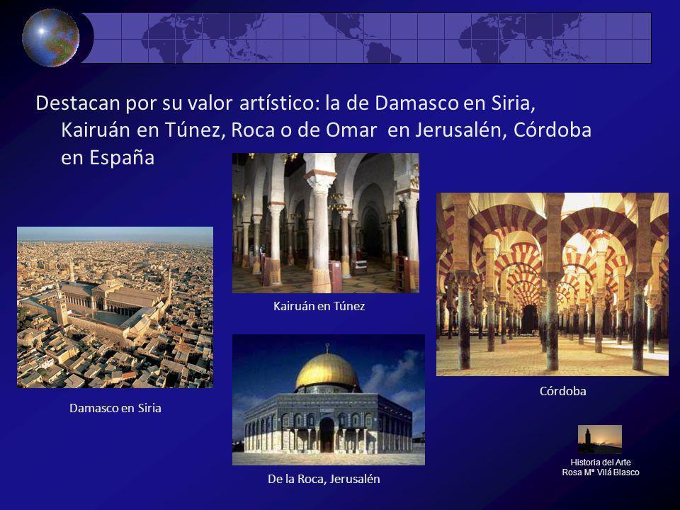 Destacan por su valor artístico: la de Damasco en Siria, Kairuán en Túnez, Roca o de Omar en Jerusalén, Córdoba en España