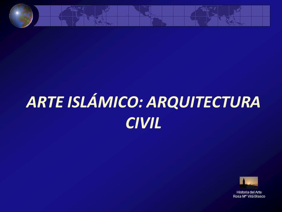 ARTE ISLÁMICO: ARQUITECTURA CIVIL