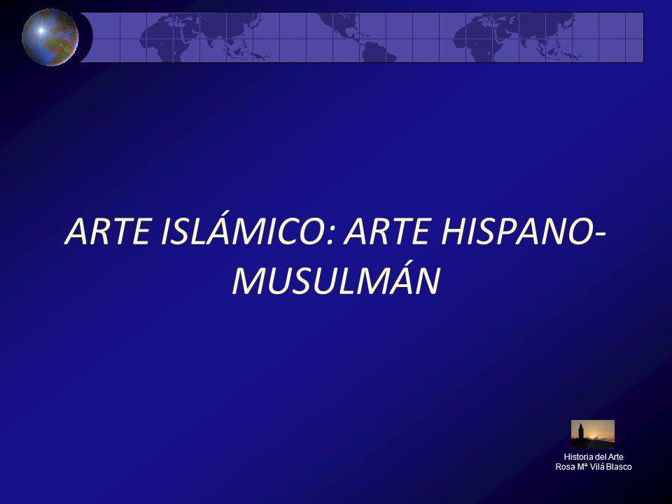 ARTE ISLÁMICO: ARTE HISPANO- MUSULMÁN