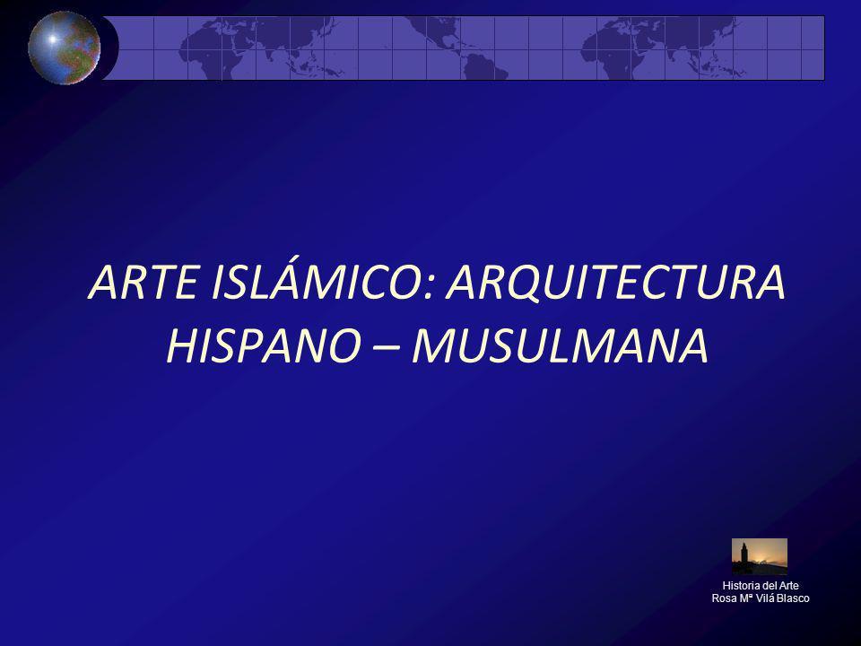 ARTE ISLÁMICO: ARQUITECTURA HISPANO – MUSULMANA