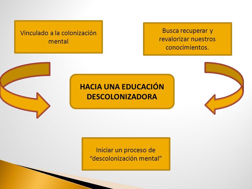 HACIA UNA EDUCACIÓN DESCOLONIZADORA