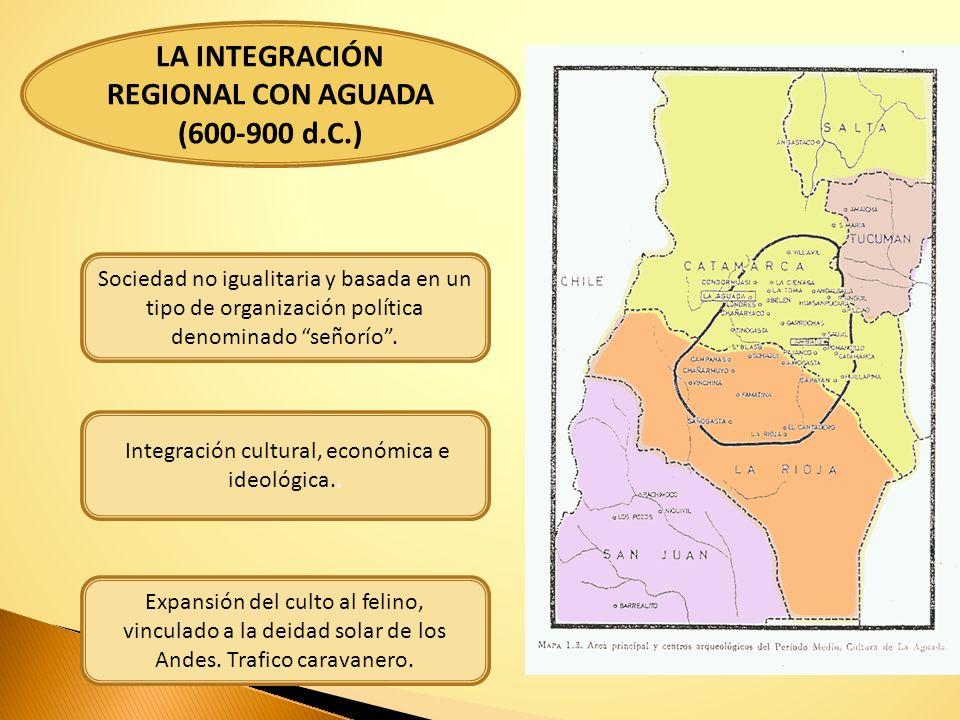 LA INTEGRACIÓN REGIONAL CON AGUADA (600-900 d.C.)