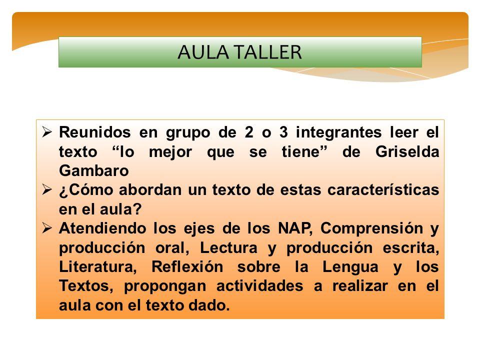 AULA TALLERReunidos en grupo de 2 o 3 integrantes leer el texto lo mejor que se tiene de Griselda Gambaro.
