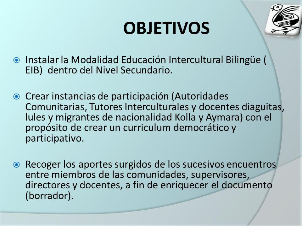 OBJETIVOS Instalar la Modalidad Educación Intercultural Bilingüe ( EIB) dentro del Nivel Secundario.