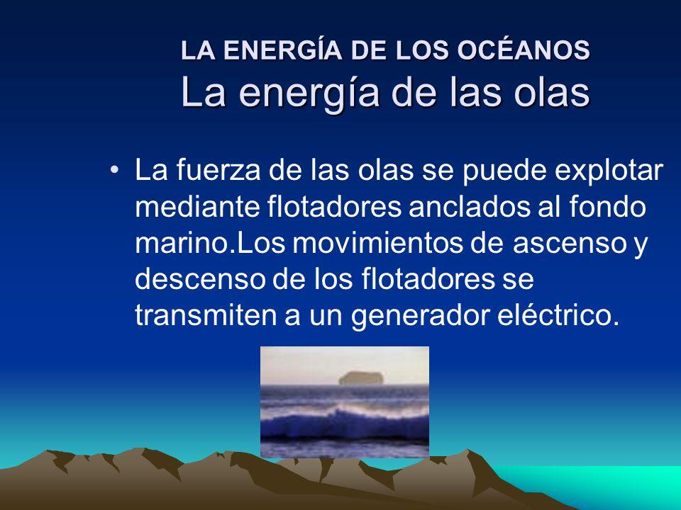 LA ENERGÍA DE LOS OCÉANOS La energía de las olas