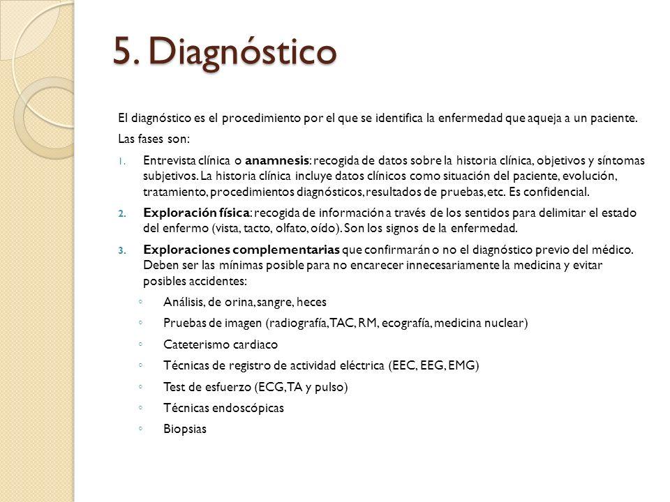 5. Diagnóstico El diagnóstico es el procedimiento por el que se identifica la enfermedad que aqueja a un paciente.