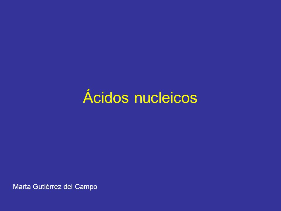 Ácidos nucleicos Marta Gutiérrez del Campo