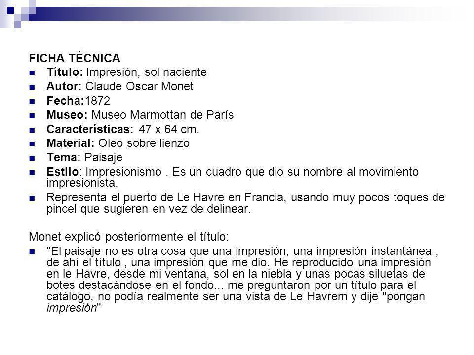 FICHA TÉCNICA Título: Impresión, sol naciente. Autor: Claude Oscar Monet. Fecha:1872. Museo: Museo Marmottan de París.