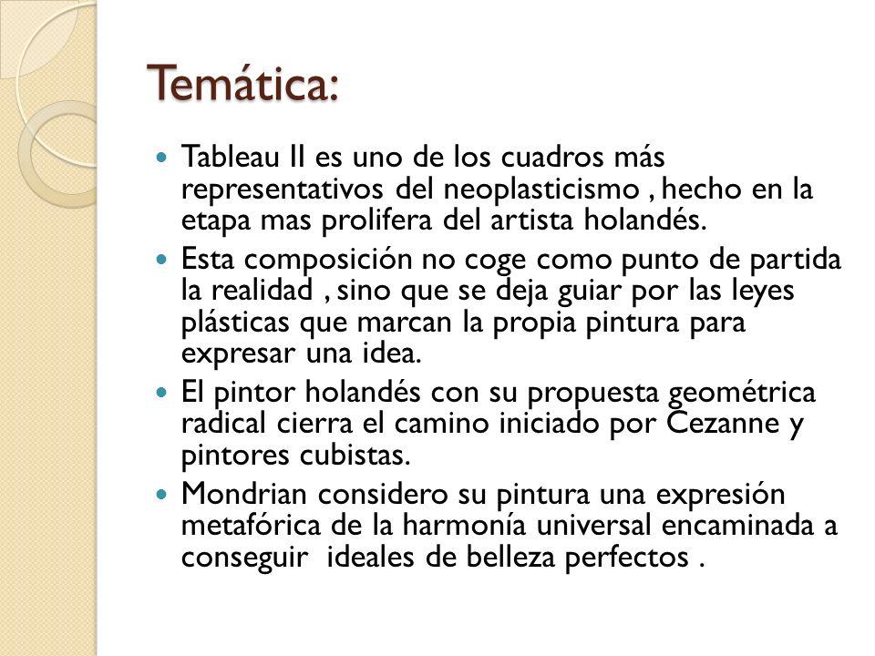 Temática:Tableau II es uno de los cuadros más representativos del neoplasticismo , hecho en la etapa mas prolifera del artista holandés.