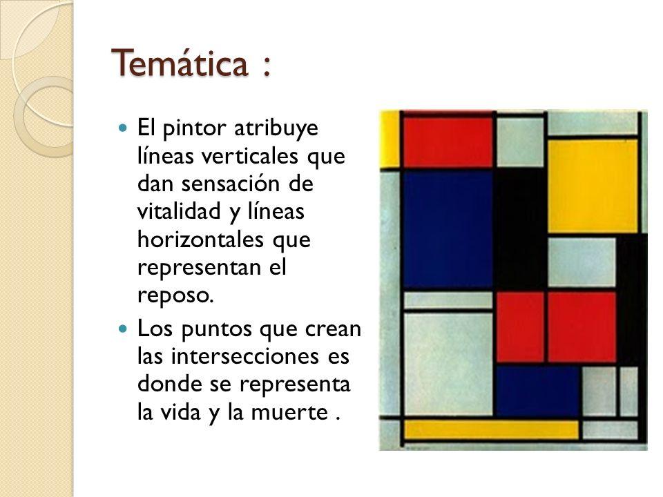 Temática :El pintor atribuye líneas verticales que dan sensación de vitalidad y líneas horizontales que representan el reposo.