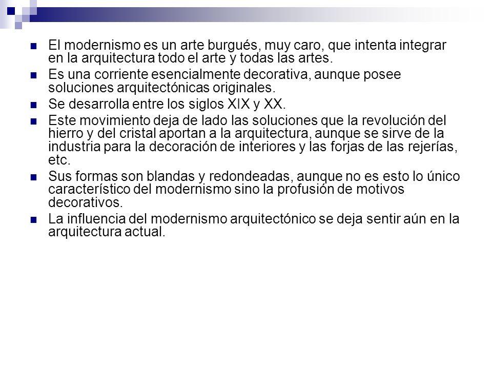 El modernismo es un arte burgués, muy caro, que intenta integrar en la arquitectura todo el arte y todas las artes.