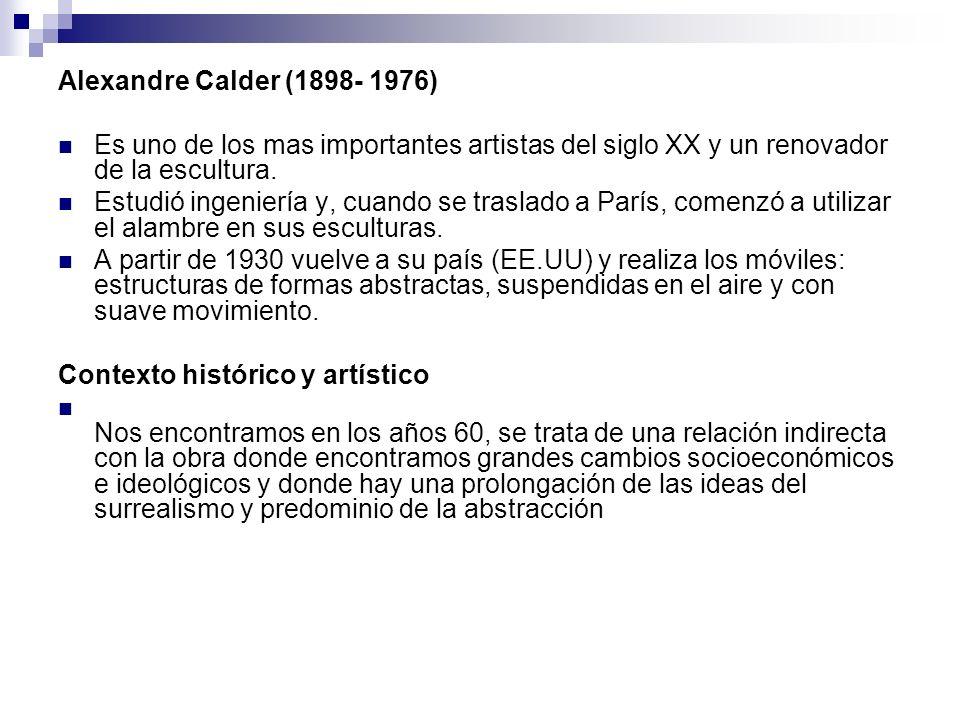 Alexandre Calder (1898- 1976) Es uno de los mas importantes artistas del siglo XX y un renovador de la escultura.