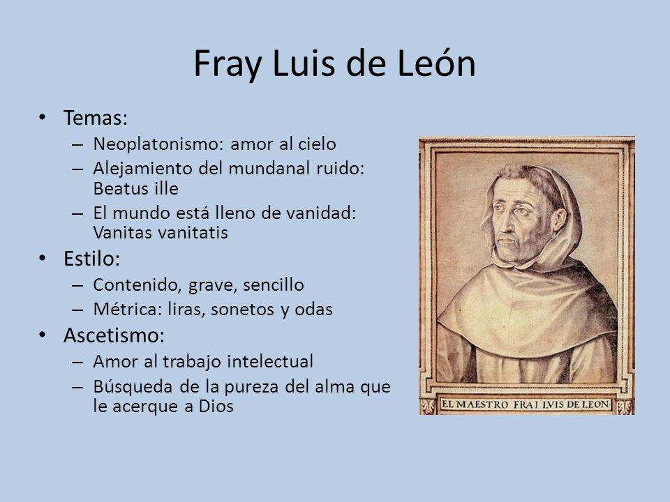 Fray Luis de León Temas: Estilo: Ascetismo: