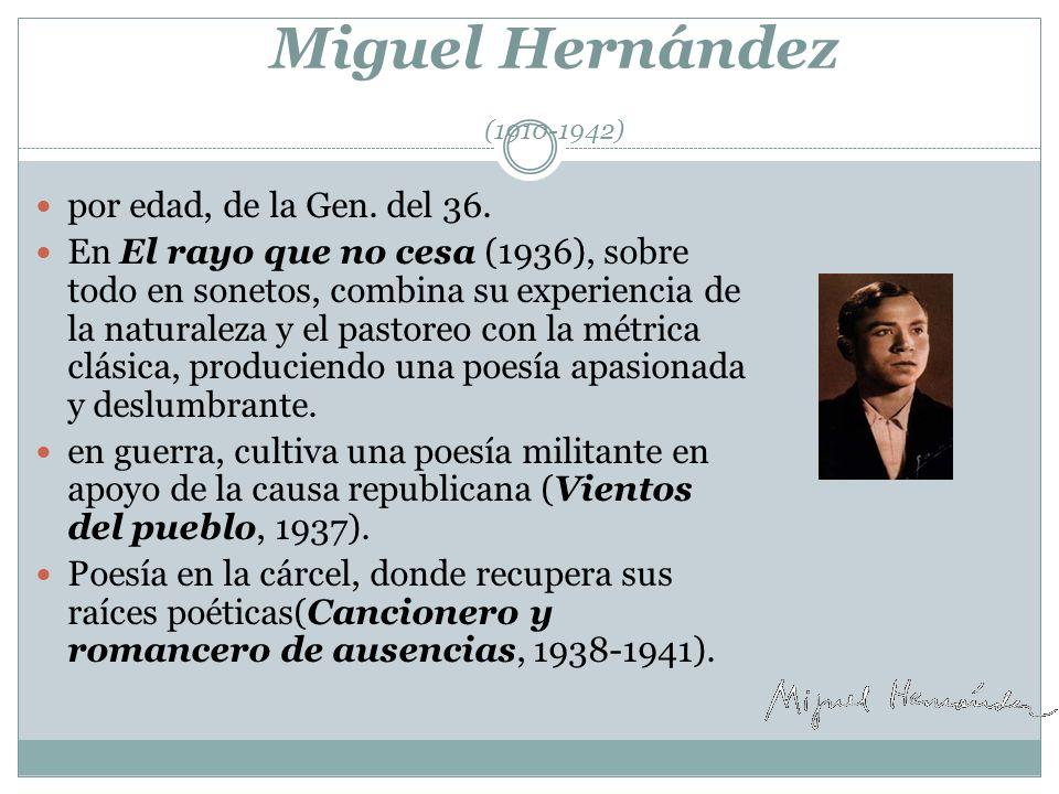 Miguel Hernández (1910-1942) por edad, de la Gen. del 36.