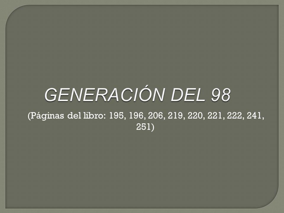 GENERACIÓN DEL 98 (Páginas del libro: 195, 196, 206, 219, 220, 221, 222, 241, 251)