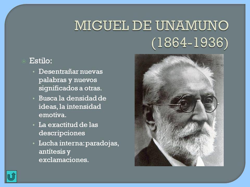 MIGUEL DE UNAMUNO (1864-1936) Estilo: