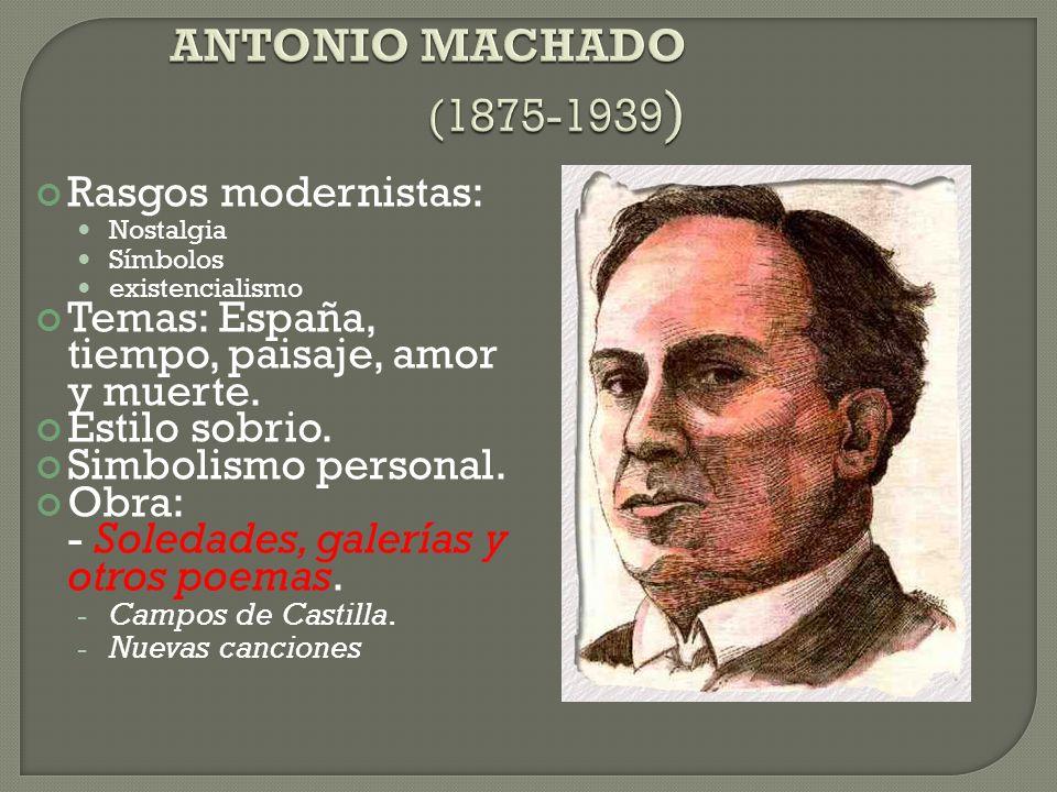 ANTONIO MACHADO (1875-1939) Rasgos modernistas: