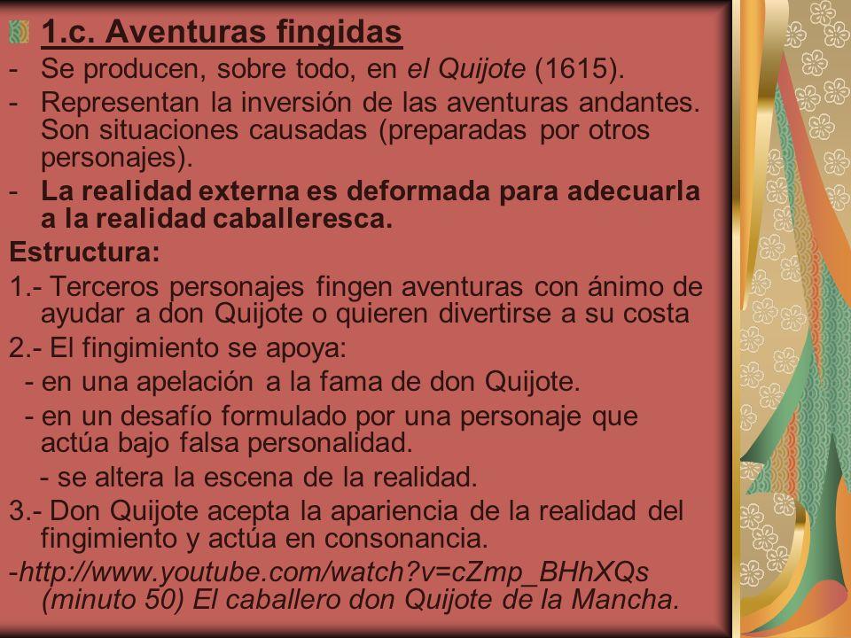 1.c. Aventuras fingidas Se producen, sobre todo, en el Quijote (1615).