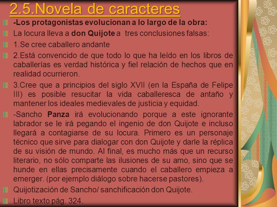2.5.Novela de caracteres -Los protagonistas evolucionan a lo largo de la obra: La locura lleva a don Quijote a tres conclusiones falsas: