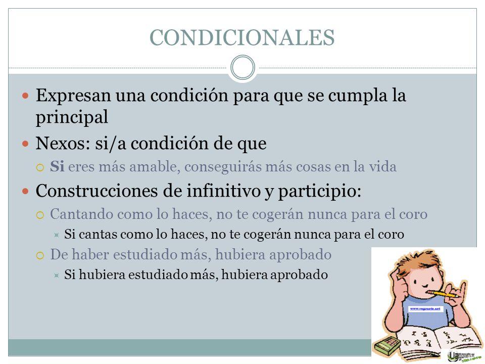CONDICIONALES Expresan una condición para que se cumpla la principal