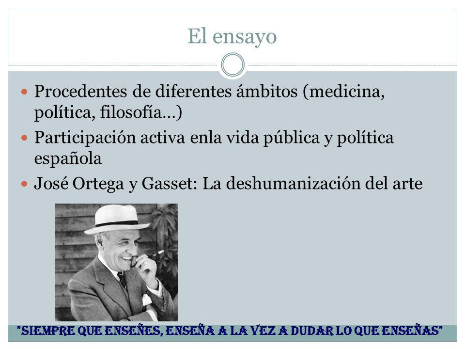 El ensayo Procedentes de diferentes ámbitos (medicina, política, filosofía…) Participación activa enla vida pública y política española.