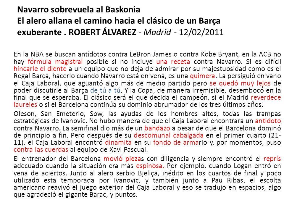 Navarro sobrevuela al Baskonia El alero allana el camino hacia el clásico de un Barça exuberante . ROBERT ÁLVAREZ - Madrid - 12/02/2011
