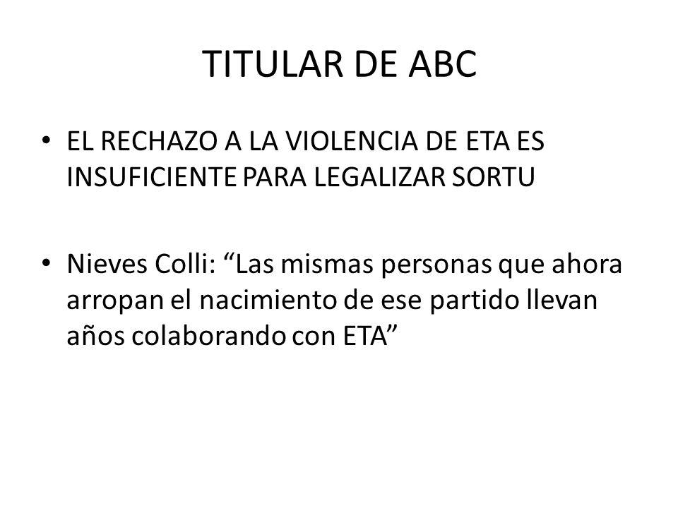 TITULAR DE ABC EL RECHAZO A LA VIOLENCIA DE ETA ES INSUFICIENTE PARA LEGALIZAR SORTU.