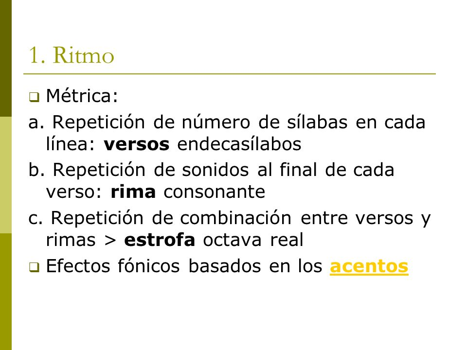 1. Ritmo Métrica: a. Repetición de número de sílabas en cada línea: versos endecasílabos.