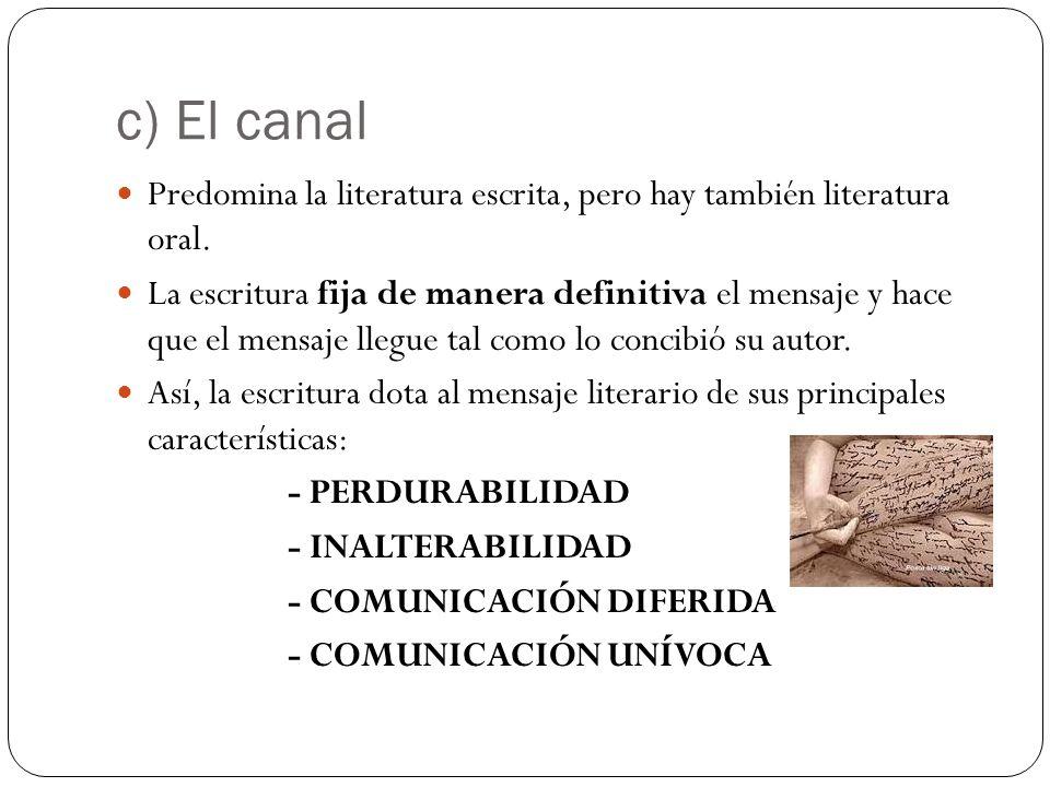 c) El canal Predomina la literatura escrita, pero hay también literatura oral.