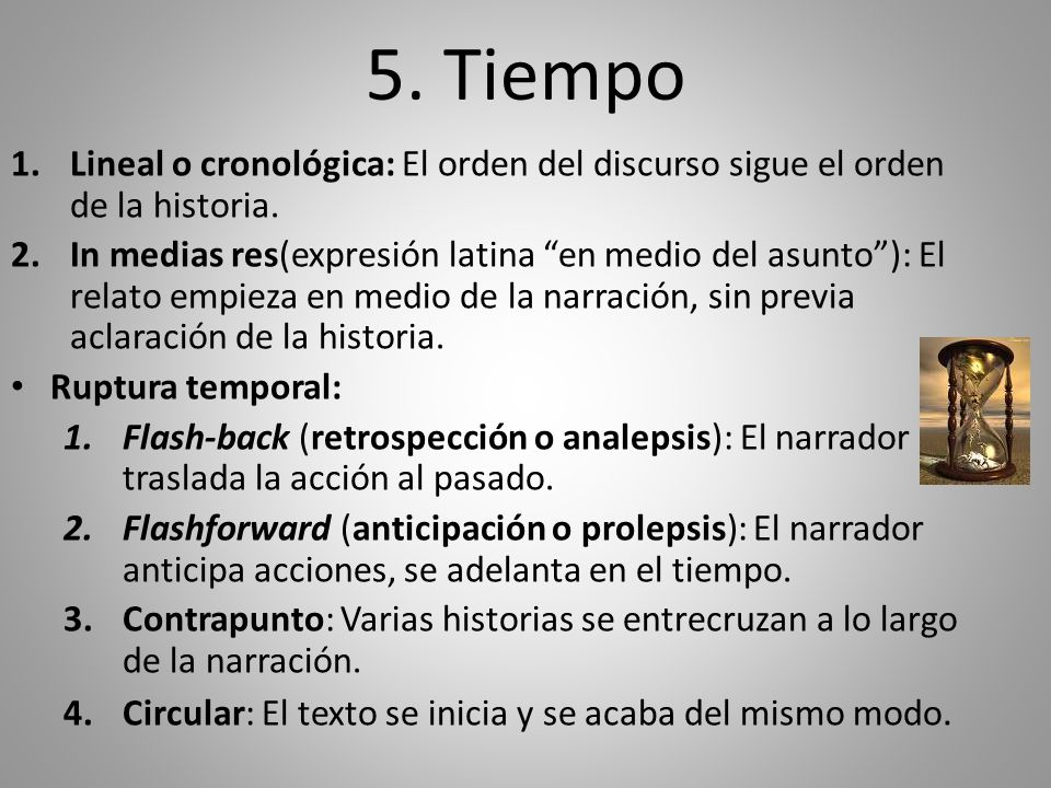 5. Tiempo Lineal o cronológica: El orden del discurso sigue el orden de la historia.