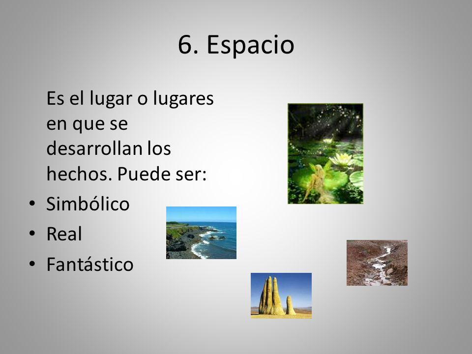 6. Espacio Es el lugar o lugares en que se desarrollan los hechos.